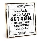 TypeStoff Holzschild mit Spruch – AM Ende Wird Alles GUT
