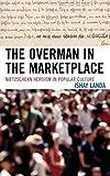 Overman in the Market: Nietzschean Heroism in Popular Culture by Ishay Landa (2007-09-28)