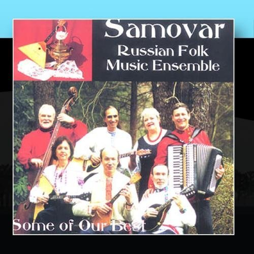 Some of Our Best by Samovar Russian Folk Music Ensemble (2011-01-17)