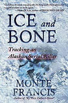 [Monte Francis]のIce and Bone: Tracking an Alaskan Serial Killer (English Edition)