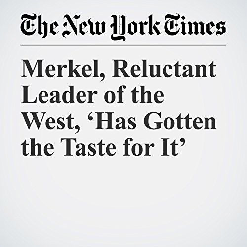 Merkel, Reluctant Leader of the West, 'Has Gotten the Taste for It' copertina