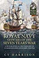 Royal Navy Officers of the Seven Years War: A Biographical Dictionary of Commissioned Officers 1748-1763 (From Reason to Revolution: 1721-1815)