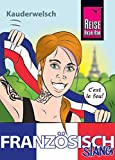 Französisch Slang - das andere Französisch: Kauderwelsch-Sprachführer von Reise Know-How