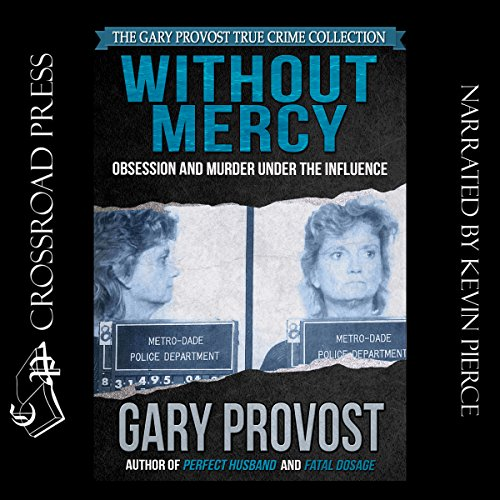 Without Mercy     Obsession and Murder Under the Influence              By:                                                                                                                                 Gary Provost                               Narrated by:                                                                                                                                 Kevin Pierce                      Length: 8 hrs and 35 mins     523 ratings     Overall 4.4