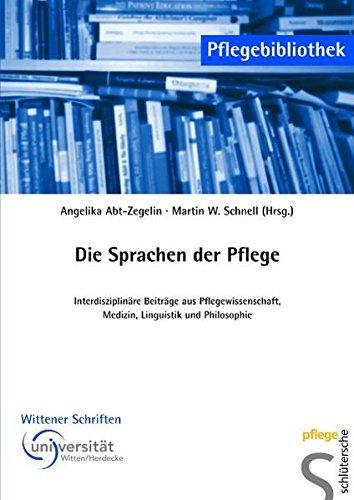 Die Sprachen der Pflege: Interdisziplinäre Beiträge aus Pflegewissenschaft, Medizin, Linguistik und Philosophie (Pflegebibliothek - Wittener Schriften)