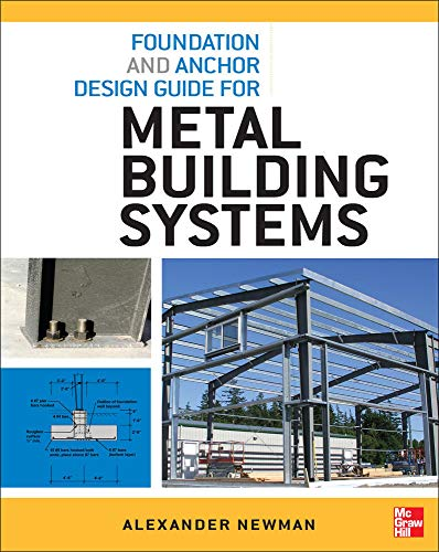 Compare Textbook Prices for Foundation and Anchor Design Guide for Metal Building Systems 1 Edition ISBN 9780071766357 by Newman, Alexander