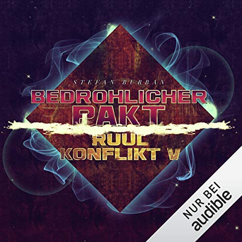 Bedrohlicher Pakt     Der Ruul-Konflikt 5              By:                                                                                                                                 Stefan Burban                               Narrated by:                                                                                                                                 Michael Hansonis                      Length: 11 hrs and 19 mins     Not rated yet     Overall 0.0