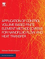 Application of Control Volume Based Finite Element Method (CVFEM) for Nanofluid Flow and Heat Transfer (Micro and Nano Technologies)
