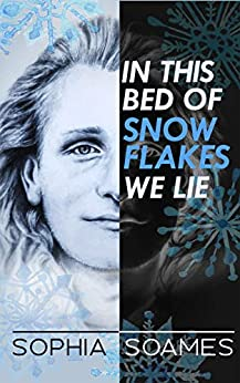 In this Bed of Snowflakes we Lie by [Sophia Soames]