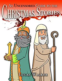 An Uncensored Guide to the Christmas Stories by [Lucas Walker]
