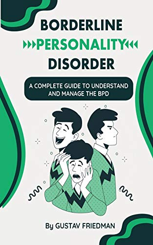 Borderline Personality Disorder: A Complete Guide to Understand and Manage the BPD