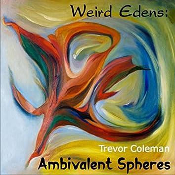 Weird Edens: Ambivalent Spheres