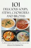 101 Delicious Soups, Stews, Chowders and Broths: A cookbook of homemade recipes to suit all occasions, seasons and tastes (English Edition)