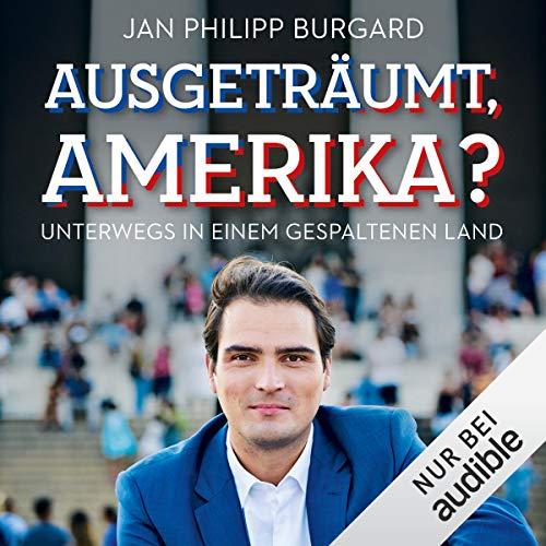 Ausgeträumt, Amerika?: Unterwegs in einem gespaltenen Land