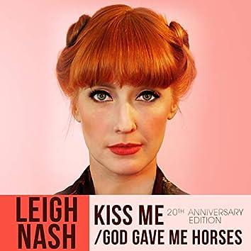 Kiss Me (20th Anniversary Edition) / God Gave Me Horses