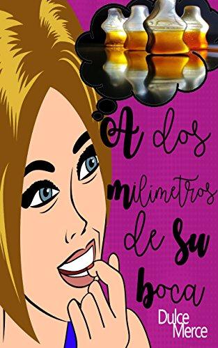 A dos milímetros de su boca (Serie A dos nº 1)