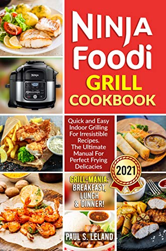 NINJA FOODI GRILL COOKBOOK: Quick and Easy Indoor Grilling For Irresistible Recipes. The Ultimate Manual For Perfect Frying Delicacies (English Edition)
