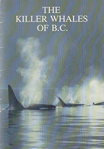 The Killer Whales Of B.C. From 'Waters', Journal Of The Vancouver Aquarium Vol.5, Number 1, Summer 1981
