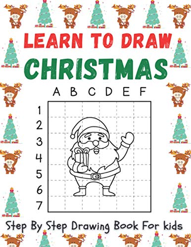 Learn To Draw Christmas Step By Step Drawing Book For Kids: An Amazing Christmas How To Draw Guide featuring Santa Claus, Reindeer, Snowmen, Elf, Ornaments, Angels, Christmas Trees And A Lot More!