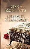 Die Frauen der Calhouns von Nora Roberts