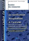 La Tarification hospitalière à l'activité - Eléments d'un débat nécessaire et Propositions