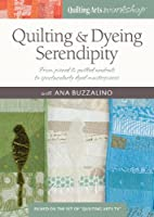 Quilting & Dyeing Serendipity: From Pieced & Quilted Neutrals to Spectacularly Dyed Masterpieces [DVD]