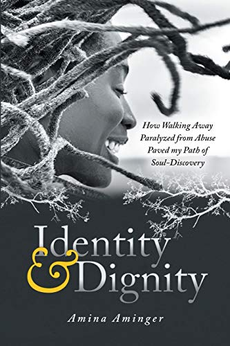 Identity & Dignity: How Walking Away Paralyzed from Abuse paved my Path of Soul-Discovery