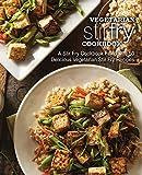 Vegetarian Stir Fry Cookbook: A Stir Fry Cookbook Filled with 50 Delicious Vegetarian Stir Fry Recipes