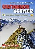 Gratwandern Schweiz: 64 Touren zwischen Genfersee und Bodensee. Mit GPS-Daten (Rother Selection)