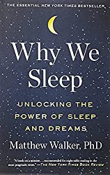 Why We Sleep: Unlocking the Power of Sleep and Dreams by Matthew Walker, PhD