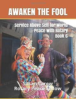 Service Above Self for World Peace with Rotary  Book 6: Susan Carew aka Peace Fool (Awaken the Fool)