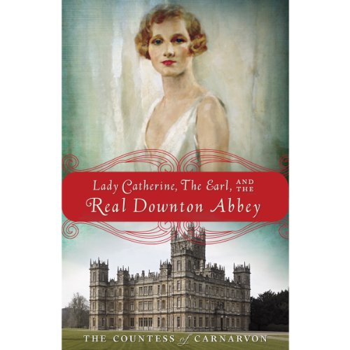 Lady Catherine, the Earl, and the Real Downton Abbey audiobook cover art