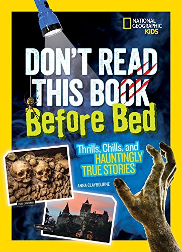 Don't Read This Book Before Bed: Thrills, Chills, and Hauntingly True Stories