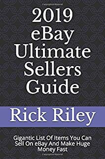 2019 eBay Ultimate Sellers Guide: Gigantic List Of Items You Can Sell On eBay And Make Huge Money Fast (Ebay Selling Secrets)