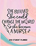 She Believed She Could Change The World So She Became A Nurse 2021 Student Planner: Nursing Student Planner 2021-2022 With Monthly Calendars, Assignment Tracking, and Student & Project Planners