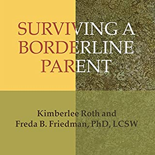 Surviving a Borderline Parent     How to Heal Your Childhood Wounds and Build Trust, Boundaries, and Self-Esteem              Written by:                                                                                                                                 Kimberlee Roth,                                                                                        Freda B. Friedman                               Narrated by:                                                                                                                                 Pam Ward                      Length: 7 hrs and 17 mins     2 ratings     Overall 5.0
