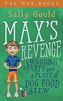 Max's Revenge: A wedding, a party and a plate of dog food stew (The Max Books Book 1) by [Sally Gould]