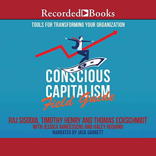 Conscious Capitalism Field Guide     Tools for Transforming Your Organization              By:                                                                                                                                 Raj Sisodia,                                                                                        Timothy Henry,                                                                                        Thomas Eckschmidt,                   and others                          Narrated by:                                                                                                                                 Jack Garrett                      Length: 11 hrs and 47 mins     2 ratings     Overall 5.0