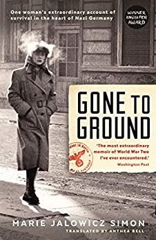 Gone to Ground: One woman's extraordinary account of survival in the heart of Nazi Germany by [Marie Jalowicz-Simon, Irene Stratenwerth, Hermann Simon, Anthea Bell]