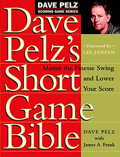 Dave Pelz's Short Game Bible: Master the Finesse Swing and Lower Your Score (Dave Pelz Scoring Game, Band 1)