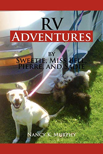 RV Adventures by Sweetie, Miss Bell, Pierce and Sadie: by Sweetie Miss Bell, Pierce and Sad