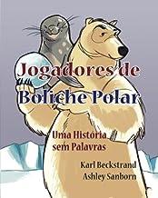 Jogadores de Boliche Polar: Uma História sem Palavras (Histórias sem Palavras) (Volume 1) (Portuguese Edition)