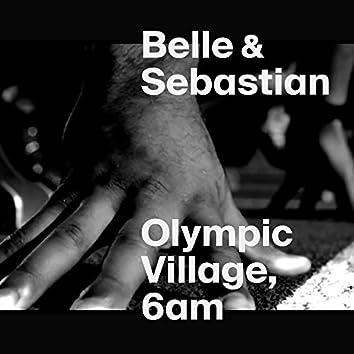 Olympic Village, 6AM