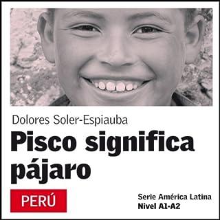 Pisco significa pájaro [Pisco Means Bird] audiobook cover art