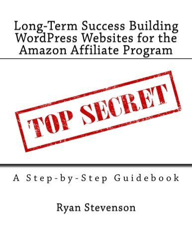 Long-Term Success Building WordPress Websites for the Amazon Affiliate Program by Ryan...