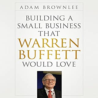 Building a Small Business that Warren Buffett Would Love                   By:                                                                                                                                 Adam Brownlee                               Narrated by:                                                                                                                                 Walter Dixon                      Length: 4 hrs and 29 mins     10 ratings     Overall 2.9