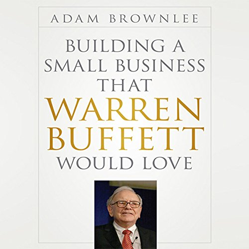 Building a Small Business that Warren Buffett Would Love audiobook cover art