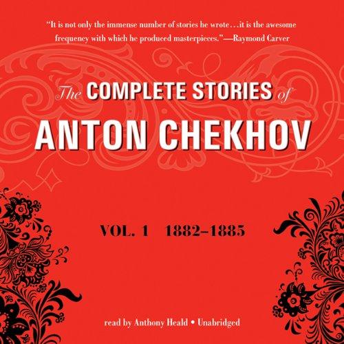 The Complete Stories of Anton Chekhov, Vol. 1: 1882–1885