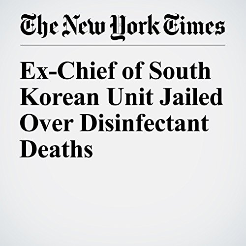 Ex-Chief of South Korean Unit Jailed Over Disinfectant Deaths copertina
