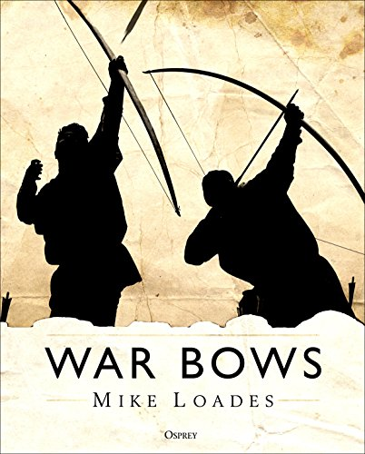 War Bows: Longbow, crossbow, composite bow and Japanese yumi